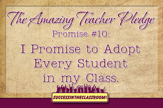 Amazing Teacher Pledge - Promise #10 - I Promise to Adopt Every Student in my Class.