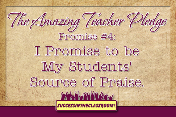 Amazing Teacher Pledge - Promise #4 Be My Students' Source of Praise