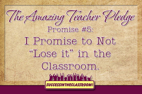 "Amazing Teacher Pledge - Promise #5 - I promise to not ""lose it"" in the classroom."