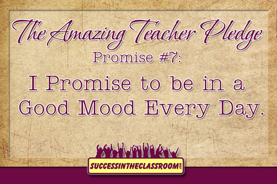 Amazing Teacher Pledge - Promise #7 - I Promise to be in a Good Mood Every Day.