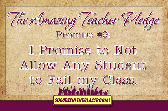 "Amazing Teacher Pledge - Promise #9 - ""I Promise to Not Allow Any Student to Fail my Class."""