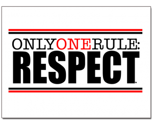 Only One Rule: Respect – Part 2 – Respect goes both ways.