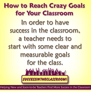 How to Reach Crazy Goals for Your Classroom