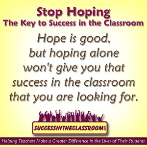 Stop Hoping – The Key to Success in the Classroom