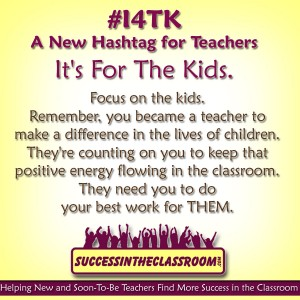 #I4TK – A New Hashtag for Teachers – It's For The Kids.