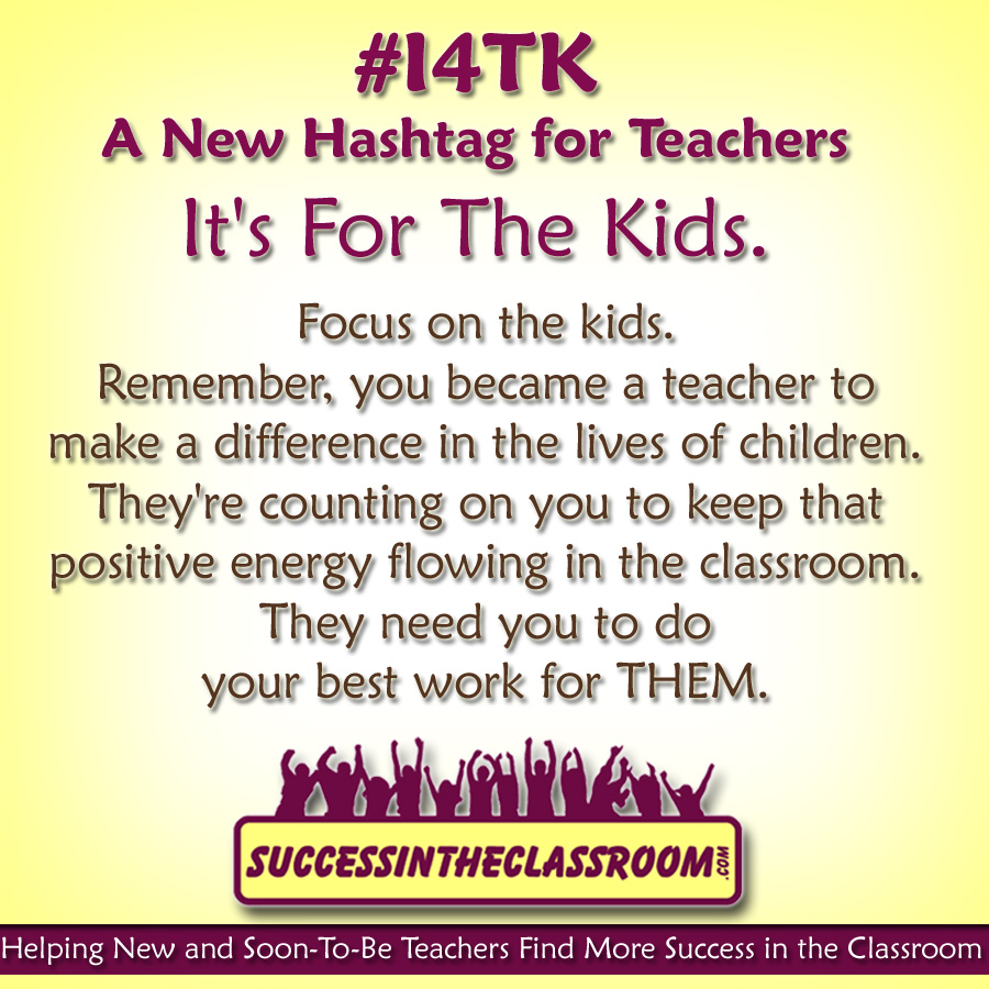 i4tk a new hashtag for teachers it s for the kids success i want to encourage you if you are having these feelings of frustration to remember the hashtag i4tk i4tkhashtag