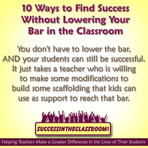 10 Ways to Find Success Without Lowering Your Bar in the Classroom